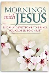 Mornings with Jesus: 31 Daily Devotions to Bring You Closer to Christ