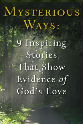 Mysterious Ways: 9 Inspiring Stories That Show Evidence of God's Love