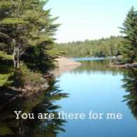 """A beautiful lake, trees and sky with the words, """"You are there for me."""""""
