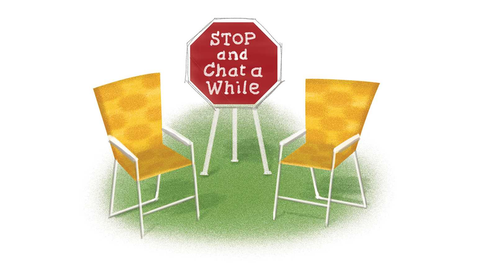An artist's rendering of two lawn chairs with a sign between them urging folks to stop and chat