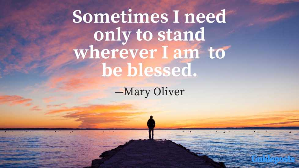 Sometimes I need only to stand wherever I am to be blessed.