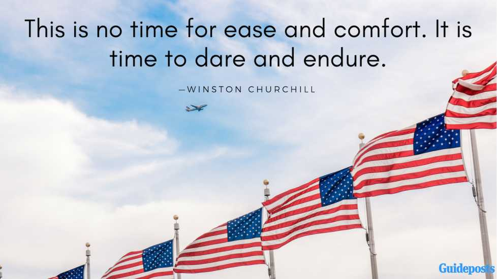 This is no time for ease and comfort. It is time to dare and endure.—Winston Churchill