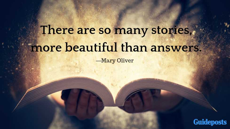 There are so many stories, more beautiful than answers.