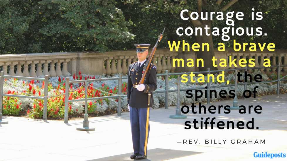 Courage is contagious. When a brave man takes a stand, the spines of others are stiffened.—Rev. Billy Graham