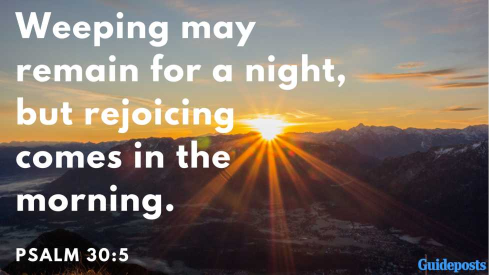 Bible Verse for Coping with Grief: Weeping may remain for a night, but rejoicing comes in the morning. Psalm 30:5 Better Living Life Advice