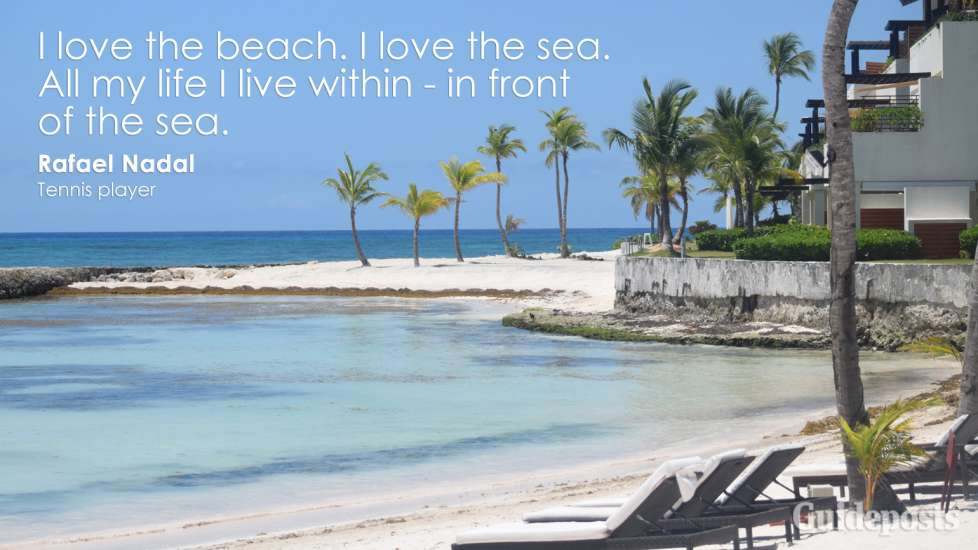 I love the beach. I love the sea. All my life I live within - in front of the sea. Rafael Nadal