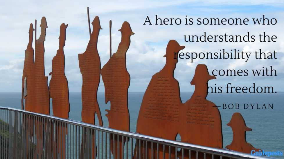 A hero is someone who understands the responsibility that comes with his freedom.—Bob Dylan