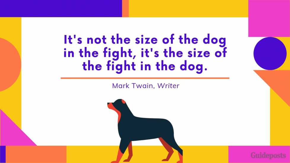 Sentimental Dog Quote: It's not the size of the dog in the fight, it's the size of the fight in the dog. —Mark Twain, Writer dog lover