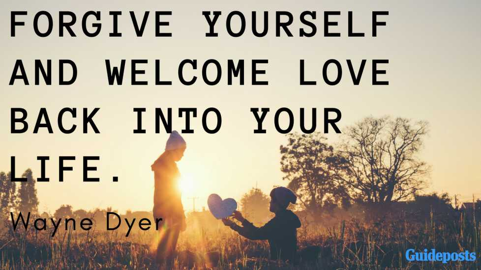 Forgive yourself and welcome love back into your life. ― Wayne Dyer