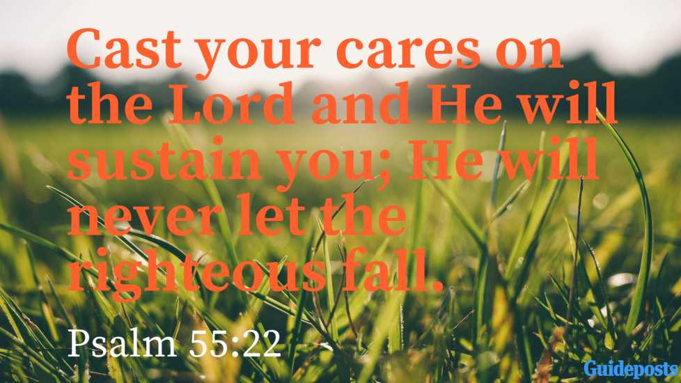 Bible Verse for Coping With Grief: Cast your cares on the Lord and He will sustain you; He will never let the righteous fall. Psalm 55:22 Better Living Life Advice