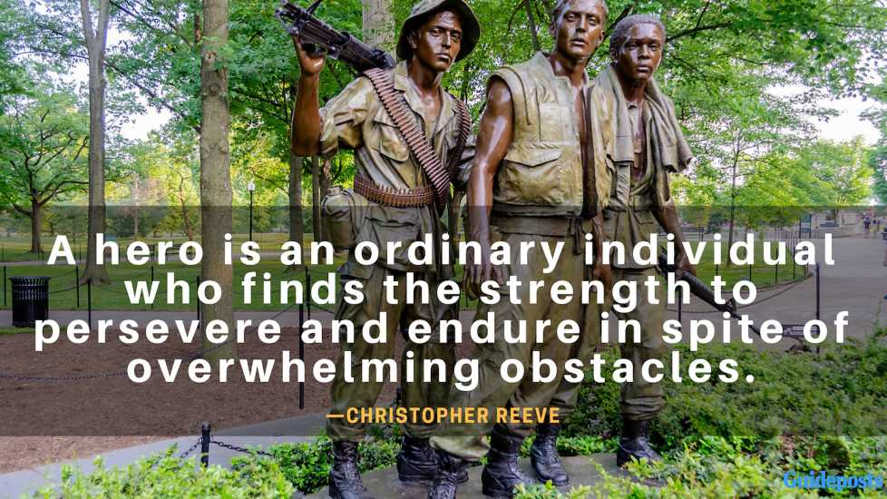 A hero is an ordinary individual who finds the strength to persevere and endure in spite of overwhelming obstacles.—Christopher Reeve