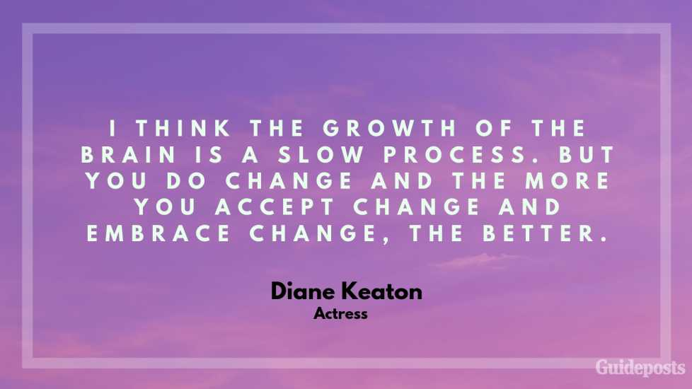 Diane Keaton Actress Inspirational Quote Embracing Change Better Living Life Advice Managing Life Changes
