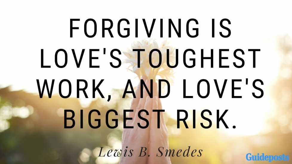 Forgiving is love's toughest work, and love's biggest risk. ― Lewis B. Smedes