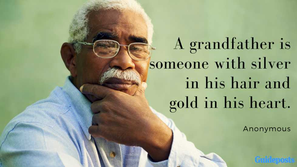 A grandfather is someone with silver in his hair and gold in his heart. —Anonymous