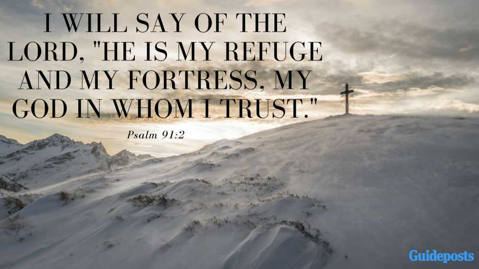 """I will say of the Lord, """"He is my refuge and my fortress, my God in whom I trust.""""Psalm 91:2"""