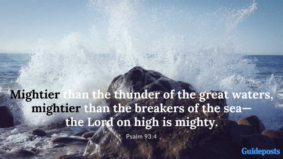 Mightier than the thunder of the great waters, mightier than the breakers of the sea—the Lord on high is mighty.Psalm 93:4