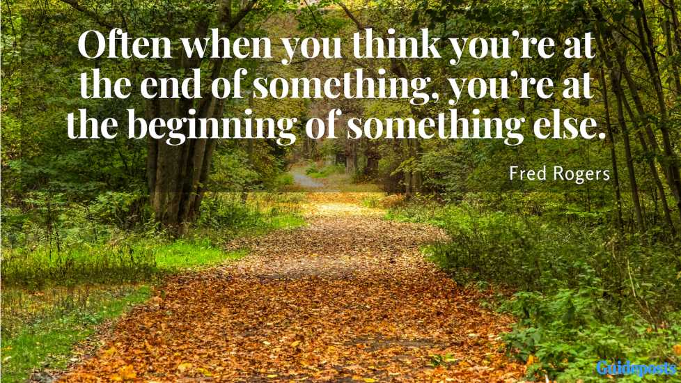 """Inspirational Quotes for Retirement: """"Often when you think you're at the end of something, you're at the beginning of something else."""" – Fred Rogers Better Living Life Advice"""