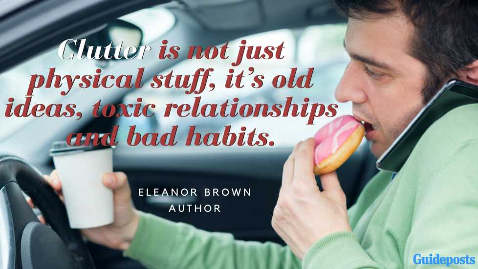 Motivational Quotes for Decluttering: Clutter is not just physical stuff, it's old ideas, toxic relationships and bad habits. - Eleanor Brown, Author better living life advice