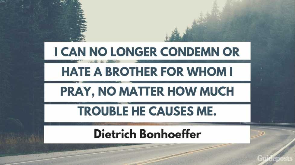 """I can no longer condemn or hate a brother for whom I pray, no matter how much trouble he causes me."" Inspiration Inspirational Stories of Faith"