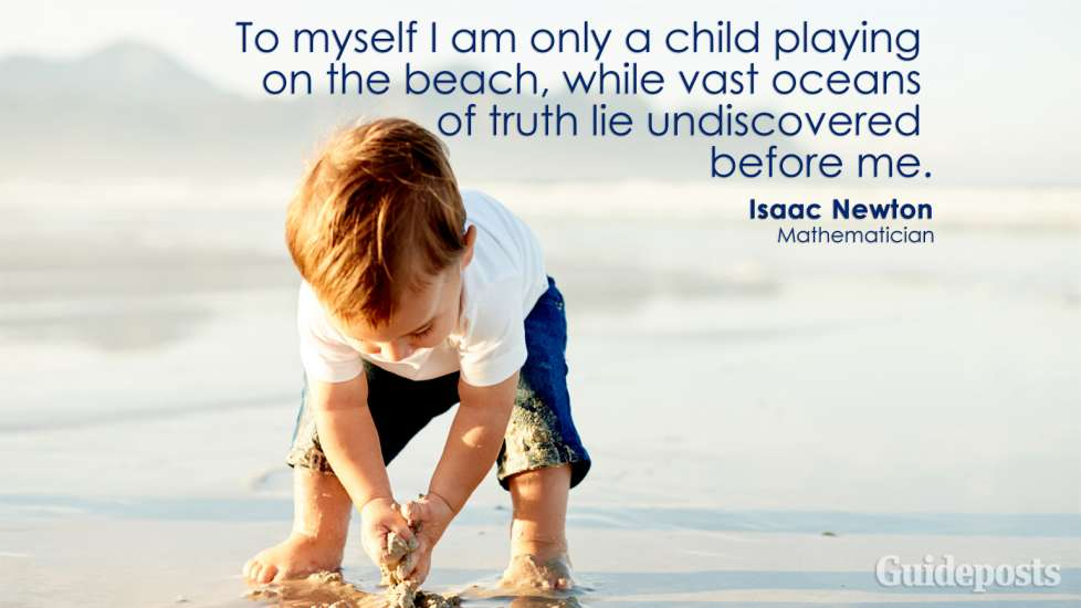 To myself I am only a child playing on the beach, while vast oceans of truth lie undiscovered before me. Isaac Newton