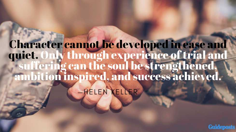 Character cannot be developed in ease and quiet. Only through experience of trial and suffering can the soul be strengthened, ambition inspired, and success achieved.—Helen Keller