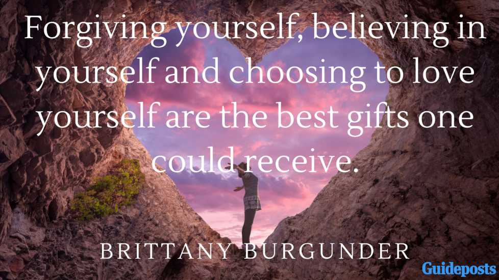 "Forgiving yourself, believing in yourself and choosing to love yourself are the best gifts one could receive.""  ― Brittany Burgunder"