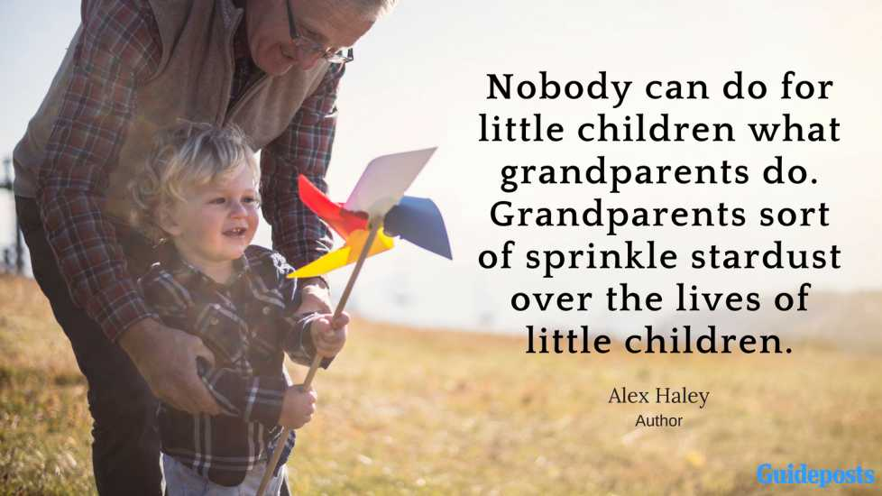 Nobody can do for little children what grandparents do. Grandparents sort of sprinkle stardust over the lives of little children. —Alex Haley, author