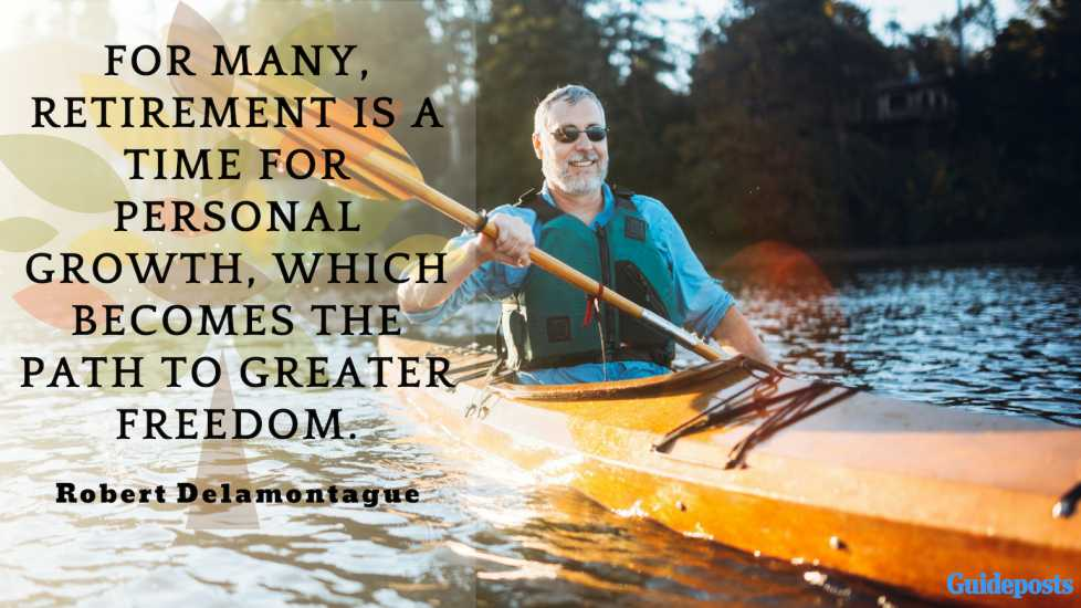 """Inspirational Quotes for Retirement: """"For many, retirement is a time for personal growth, which becomes the path to greater freedom."""" – Robert Delamontague Better Living Life Advice"""