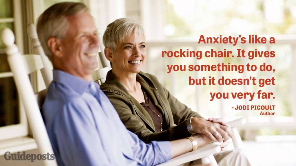 Anxiety's like a rocking chair. It gives you something to do, but it doesn't get you very far.