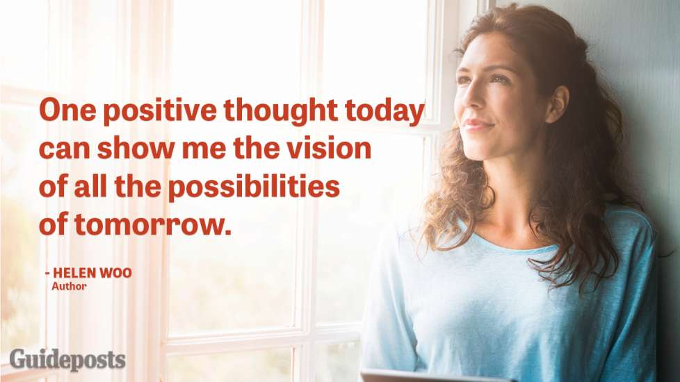 One positive thought today can show me the vision of all the possibilities of tomorrow.