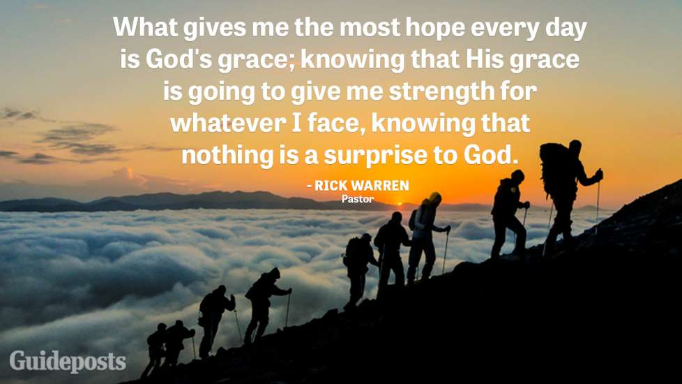 """""""What gives me the most hope every day is God's grace; knowing that His grace is going to give me strength for whatever I face, knowing that nothing is a surprise to God."""" —Rick Warren, Pastor"""