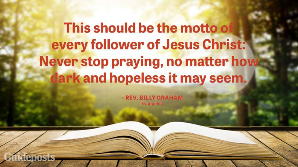 This should be the motto for every follower of Jesus Christ: Never stop praying, no matter how dark and hopeless it may seem.