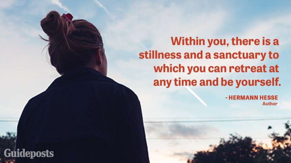 Within you, there is a stillness and a sanctuary to which you can retreat at any time and be yourself.