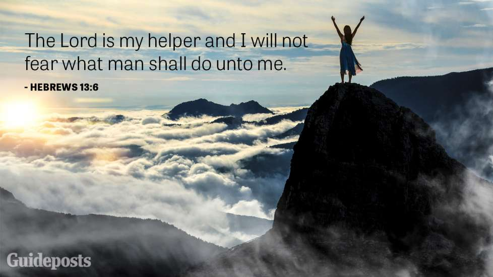 The Lord is my helper and I will not fear what man shall do unto me.