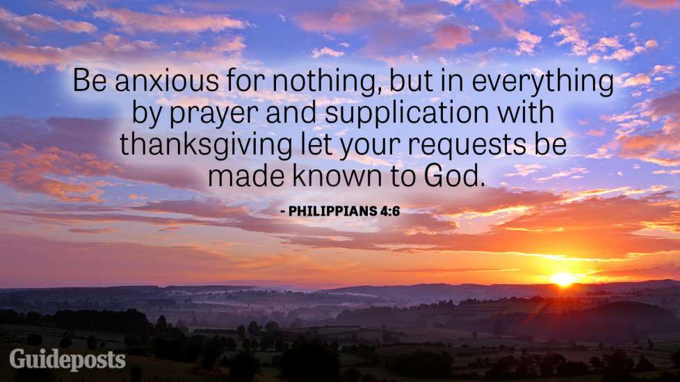 Be anxious for nothing, but in everything by prayer and supplication with thanksgiving let your requests be made known to God.