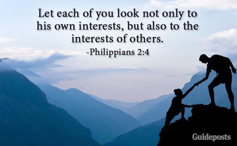 Let each of you look not only to his own interests, but also to the interests of others. Philippians 2:4