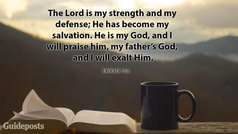 The Lord is my strength and my defense; He has become my salvation. He is my God, and I will praise him, my father's God, and I will exalt Him