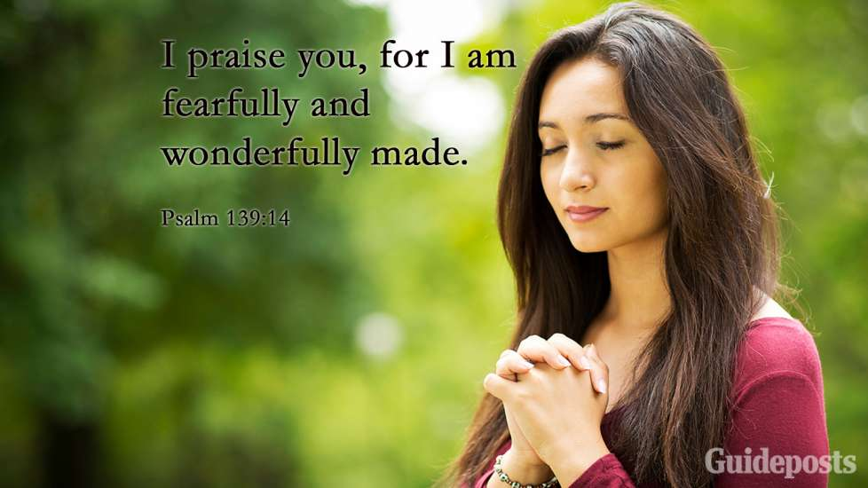I praise you, for I am fearfully and wonderfully made.
