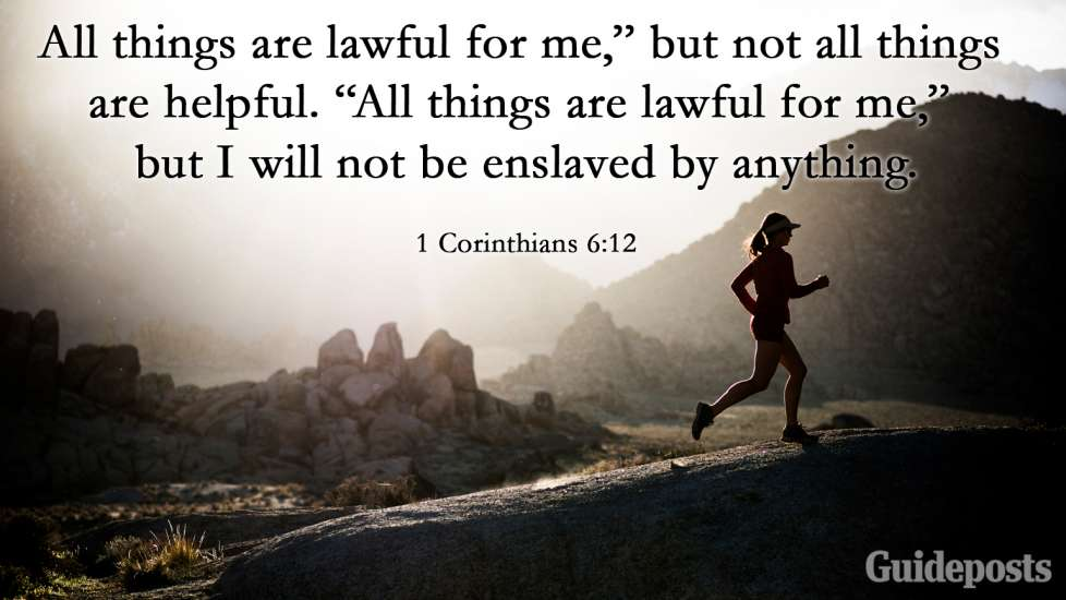 """""""All things are lawful for me,"""" but not all things are helpful. """"All things are lawful for me,"""" but I will not be enslaved by anything."""