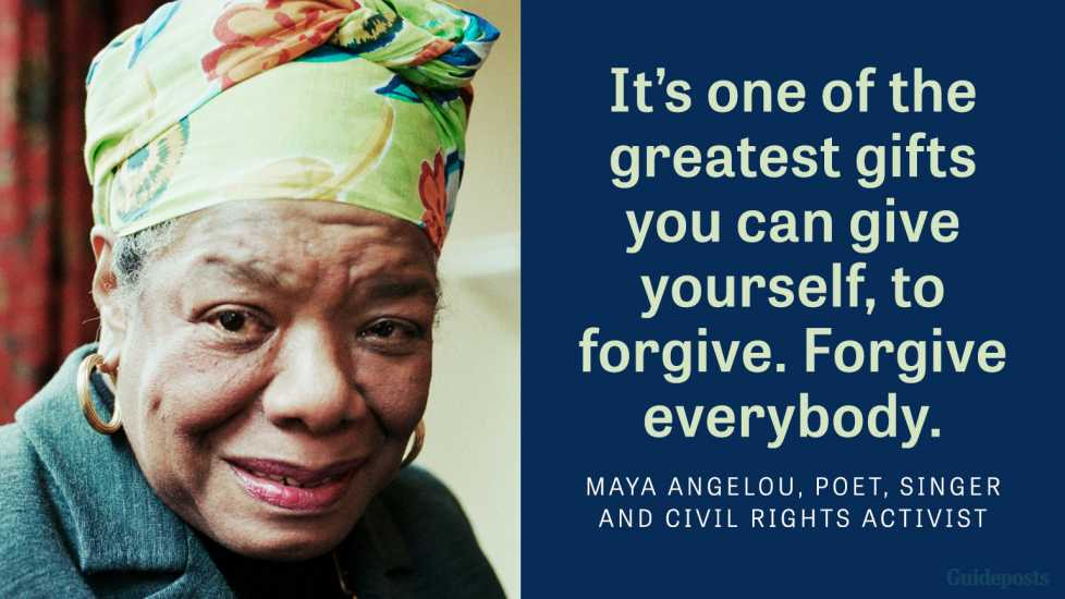 It's one of the greatest gifts you can give to yourself, to forgive. Forgive everybody.
