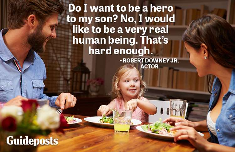 Do I want to be a hero to my son? No, I would like to be a very real human being. That's hard enough.—Robert Downey, Jr., actor