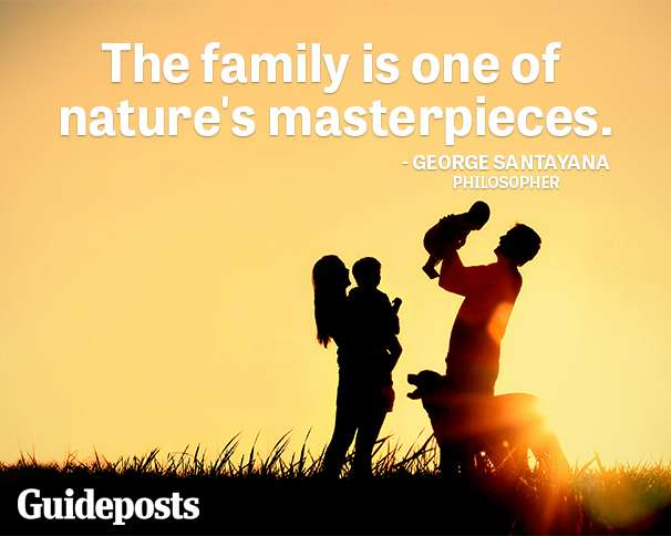 The family is one of nature's masterpieces.—George Santayana, philosopher
