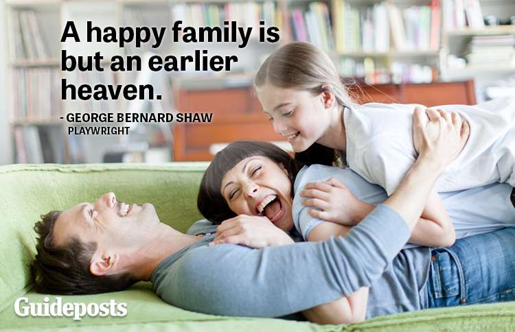 A happy family is but an earlier heaven.—George Bernard Shaw, playwright