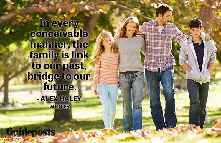 In every conceivable manner, the family is link to our past, bridge to our future.—Alex Haley, writer