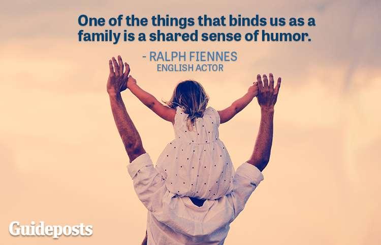 One of the things that binds us as a family is a shared sense of humor.—Ralph Fiennes, actor