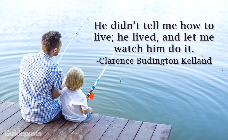 He didn't tell me how to live; he lived, and let me watch him do it.—Clarence Budington Kelland