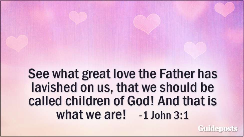 See what great love the Father has lavished on us, that we should be called children of God! And that is what we are! 1 John 3:1