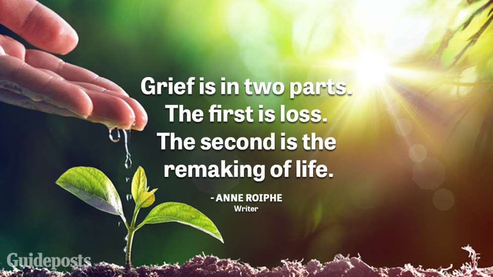"""Uplifting Quotes to Cope with Grief """"Grief is in two parts. The first is loss. The second is the remaking of life."""" — Anne Roiphe, Writer better living life advice"""