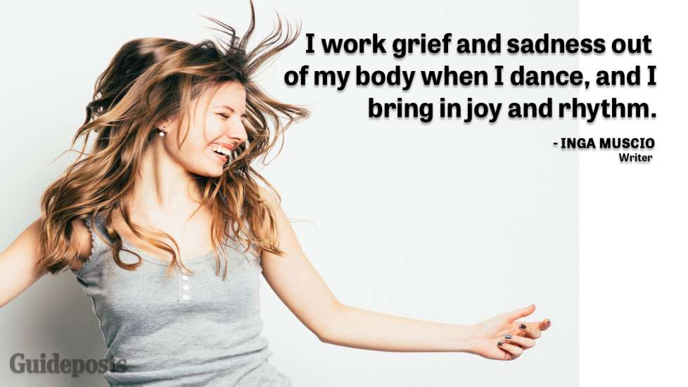 """Uplifting Quotes to Cope with Grief """"I work grief and sadness out of my body when I dance, and I bring in joy and rhythm."""" — Inga Muscio, Writer better living life advice"""