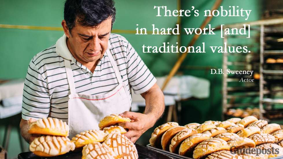 Inspiring Labor Day Quotes: There's nobility in hard work [and] traditional values. D.B. Sweeney better living life advice